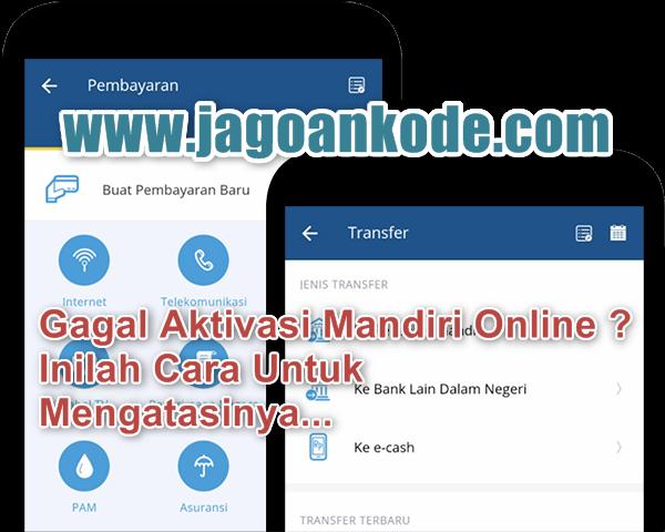 Penyebab Gagal Aktivasi Mandiri Online Mobile Banking Jagoan Kode