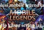 Solusi-Mobile-Legends-Lag-Patah-Patah-1