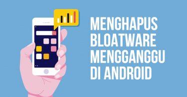 Menghapus Bloatware Android yang Tidak Bisa Dihapus