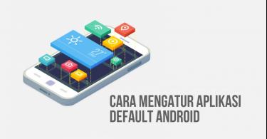 Cara Mengatur Aplikasi Default di Semua Versi Android