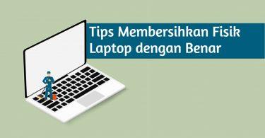 Membersihkan Fisik Laptop dengan Baik dan Benar