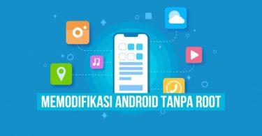 Memodifikasi Smartphone Android Tanpa Harus Root
