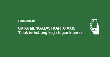 CARA MENGATASI KARTU AXIS Tidak terhubung ke jaringan internet