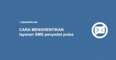 CARA MENGHENTIKAN layanan SMS penyedot pulsa