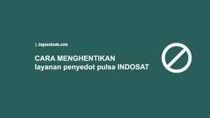 CARA MENGHENTIKAN layanan penyedot pulsa INDOSAT