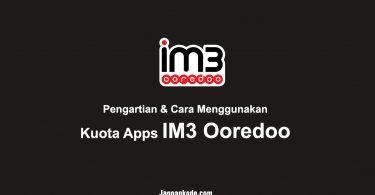 Pengartian & Cara Menggunakan Kuota Apps IM3 Ooredoo