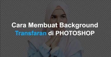 Cara Membuat Background Transfaran di Photoshop