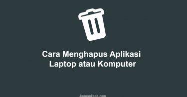 Cara Menghapus Aplikasi di Laptop atau Komputer