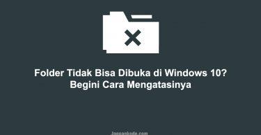Folder Tidak Bisa Dibuka di Windows 10