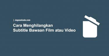 Cara Menghilangkan Subtitle Bawaan Film atau Video