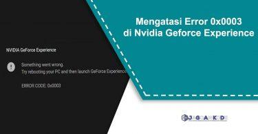 Mengatasi Error 0x0003 di Nvidia Geforce Experience