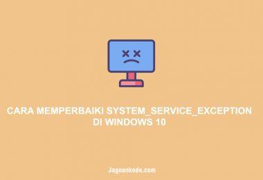 CARA MEMPERBAIKI SYSTEM_SERVICE_EXCEPTION DI WINDOWS 10