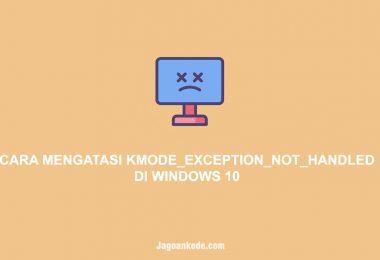 Cara Mengatasi Error Kmode Exception Not Handled