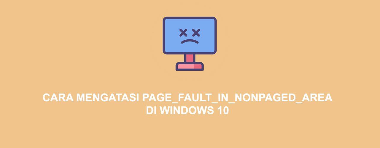 CARA MENGATASI PAGE_FAULT_IN_NONPAGED_AREA DI WINDOWS 10
