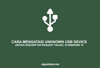 CARA MENGATASI UNKNOWN USB DEVICE (DEVICE DESCRIPTOR REQUEST FAILED) DI WINDOWS 10